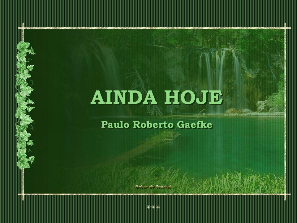 AINDA HOJE Paulo Roberto Gaefke AINDA HOJE Paulo Roberto Gaefke