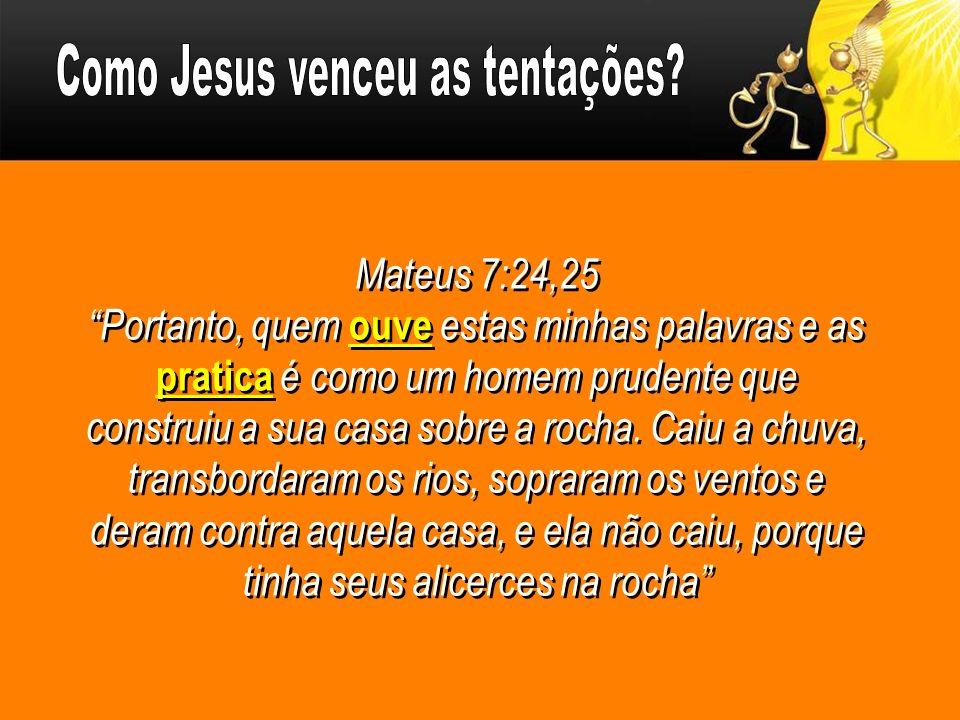 Mateus 7:24,25 Portanto, quem ouve estas minhas palavras e as pratica é como um homem prudente que construiu a sua casa sobre a rocha. Caiu a chuva, t