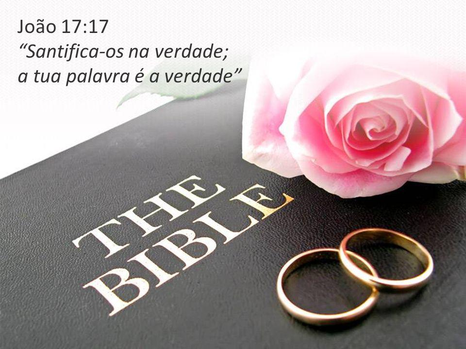 João 17:17 Santifica-os na verdade; a tua palavra é a verdade