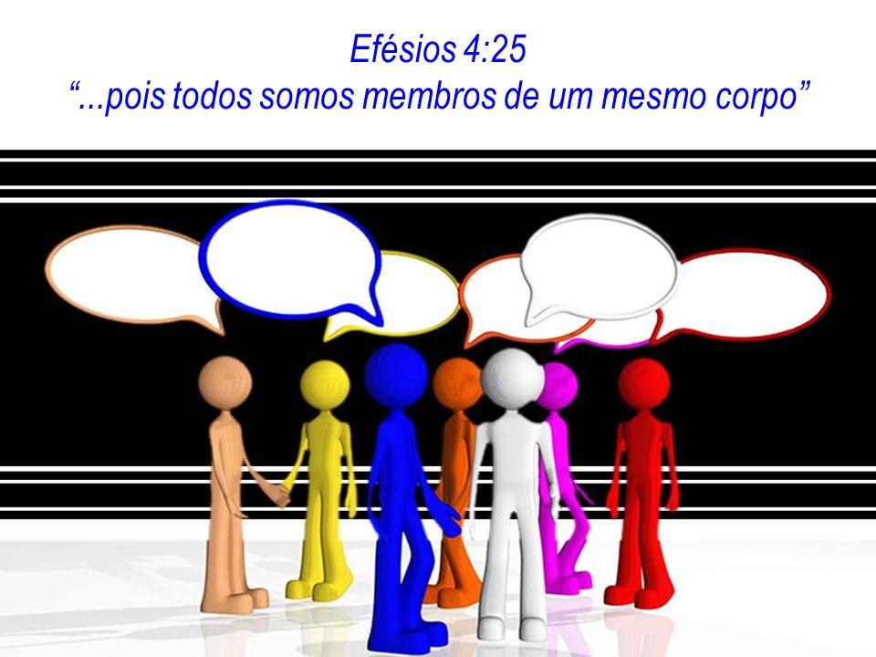 Efésios 4:25...pois todos somos membros de um mesmo corpo
