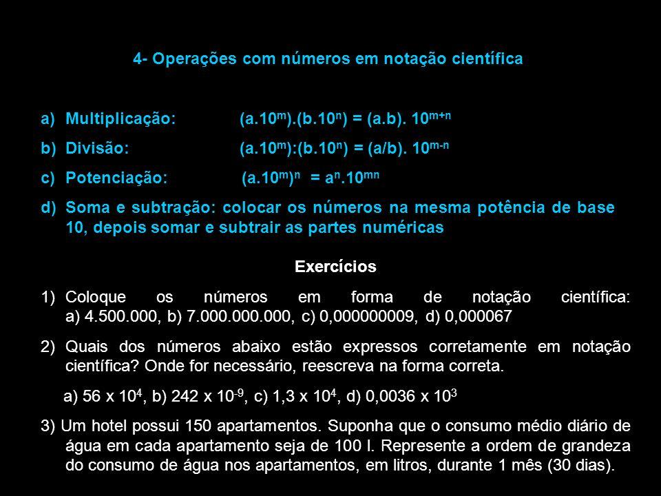 4- Operações com números em notação científica a)Multiplicação: (a.10 m ).(b.10 n ) = (a.b).