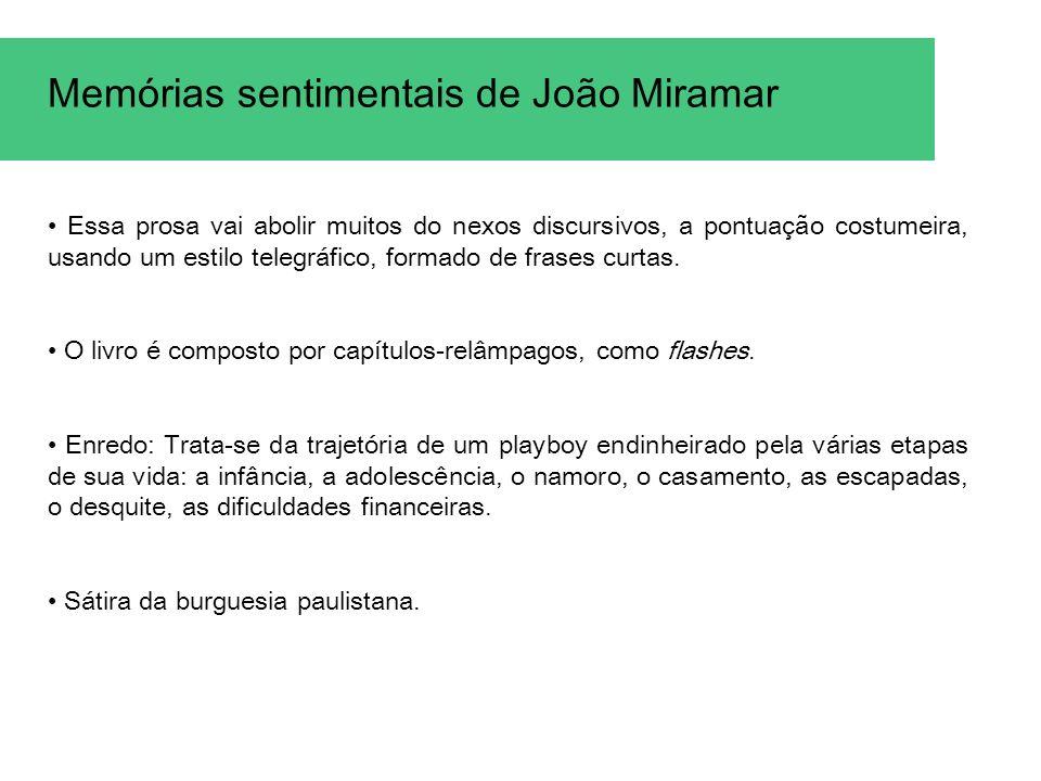Memórias sentimentais de João Miramar Essa prosa vai abolir muitos do nexos discursivos, a pontuação costumeira, usando um estilo telegráfico, formado de frases curtas.