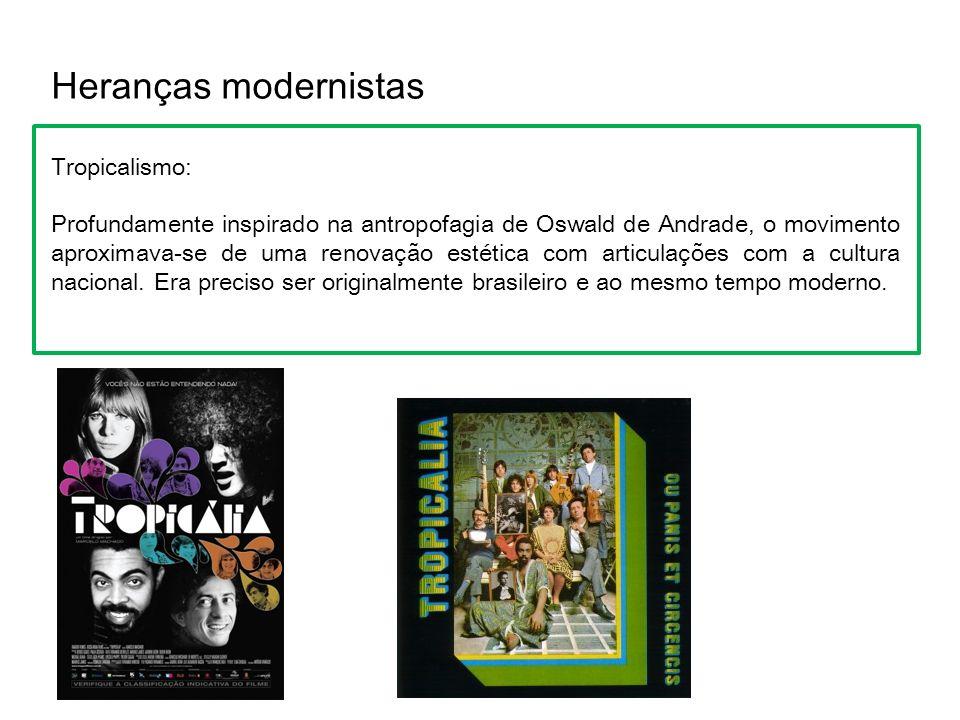 Heranças modernistas Tropicalismo: Profundamente inspirado na antropofagia de Oswald de Andrade, o movimento aproximava-se de uma renovação estética com articulações com a cultura nacional.