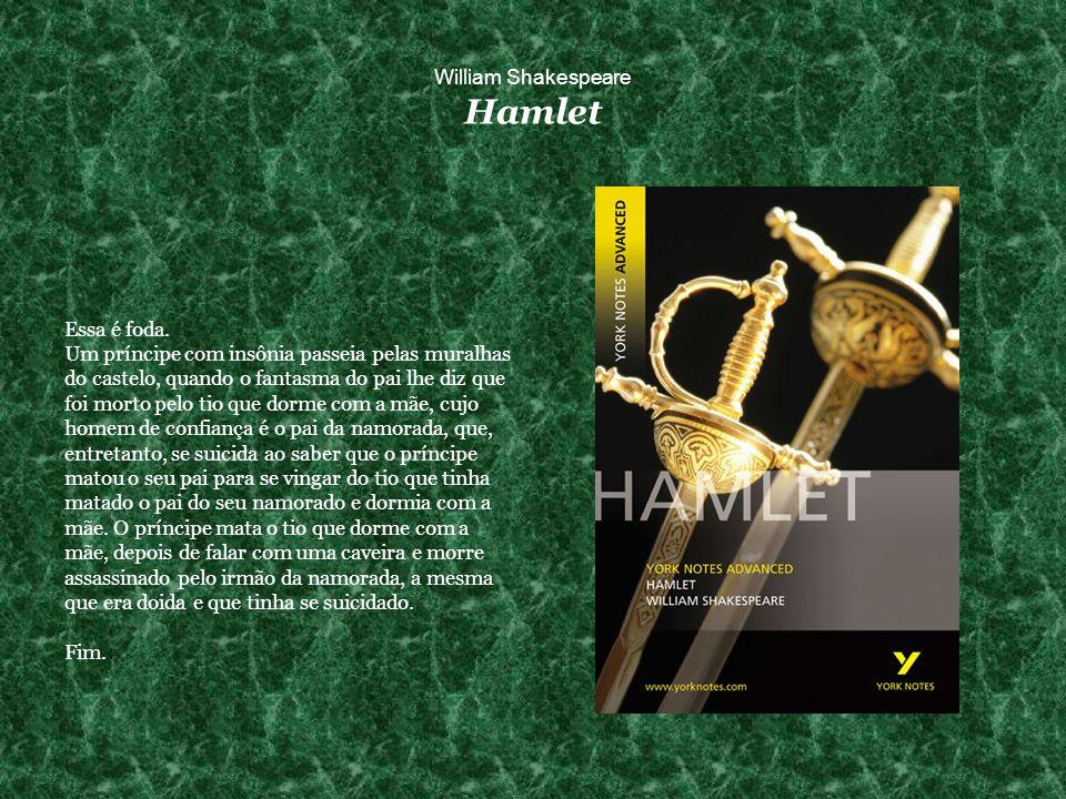 William Shakespeare Hamlet Essa é foda.