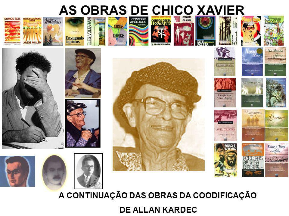 AS OBRAS DE CHICO XAVIER A CONTINUAÇÃO DAS OBRAS DA COODIFICAÇÃO DE ALLAN KARDEC