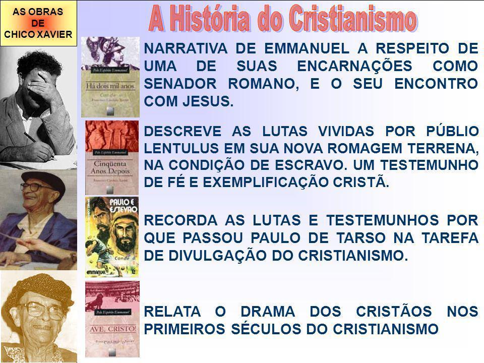 AS OBRAS DE CHICO XAVIER DESCREVE AS LUTAS VIVIDAS POR PÚBLIO LENTULUS EM SUA NOVA ROMAGEM TERRENA, NA CONDIÇÃO DE ESCRAVO.