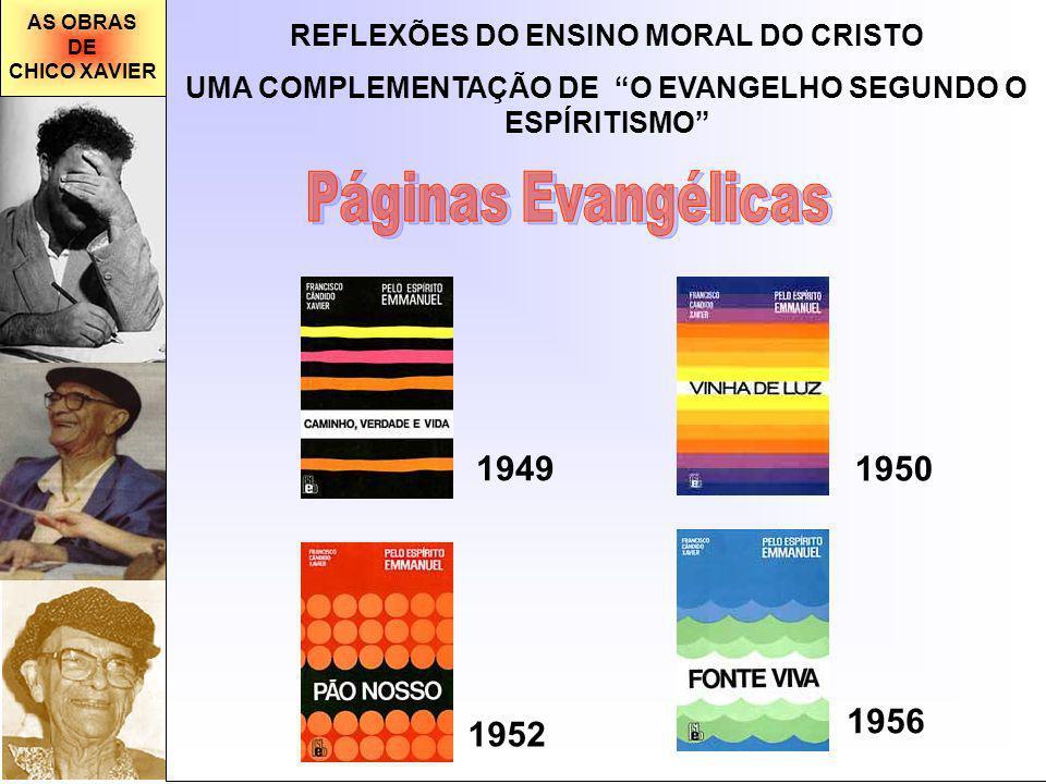 AS OBRAS DE CHICO XAVIER 1949 1950 1952 1956 REFLEXÕES DO ENSINO MORAL DO CRISTO UMA COMPLEMENTAÇÃO DE O EVANGELHO SEGUNDO O ESPÍRITISMO