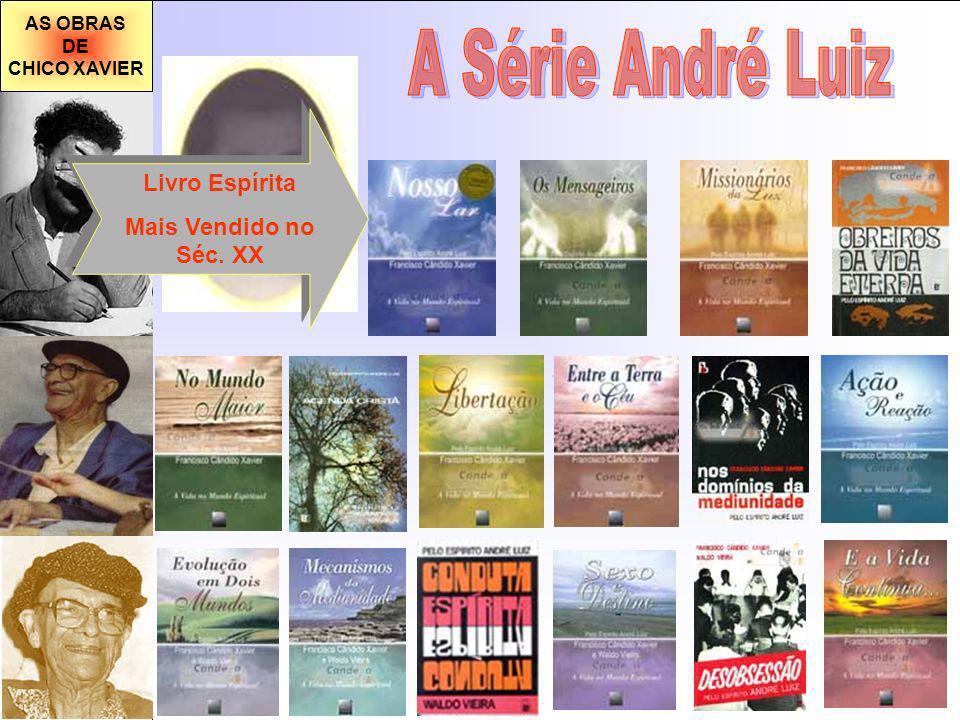 AS OBRAS DE CHICO XAVIER Livro Espírita Mais Vendido no Séc. XX Livro Espírita Mais Vendido no Séc. XX