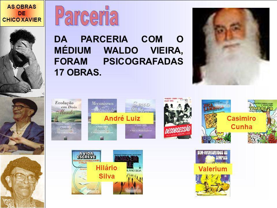 AS OBRAS DE CHICO XAVIER DA PARCERIA COM O MÉDIUM WALDO VIEIRA, FORAM PSICOGRAFADAS 17 OBRAS.