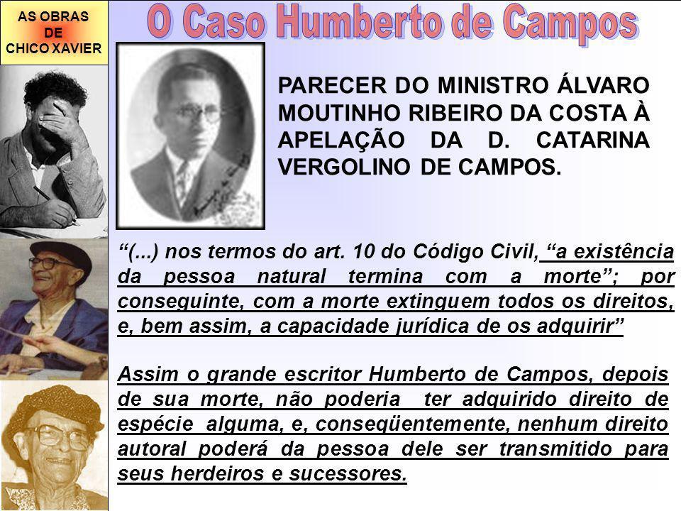 AS OBRAS DE CHICO XAVIER PARECER DO MINISTRO ÁLVARO MOUTINHO RIBEIRO DA COSTA À APELAÇÃO DA D. CATARINA VERGOLINO DE CAMPOS. (...) nos termos do art.