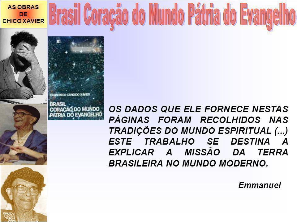 AS OBRAS DE CHICO XAVIER OS DADOS QUE ELE FORNECE NESTAS PÁGINAS FORAM RECOLHIDOS NAS TRADIÇÕES DO MUNDO ESPIRITUAL (...) ESTE TRABALHO SE DESTINA A E