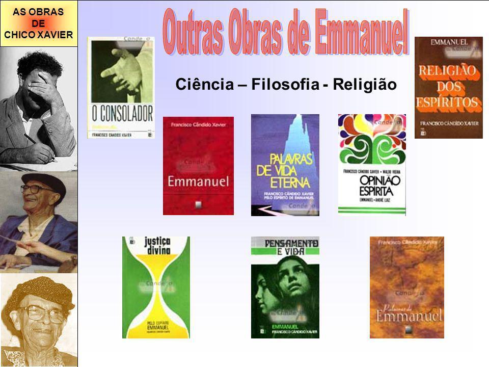 AS OBRAS DE CHICO XAVIER Ciência – Filosofia - Religião