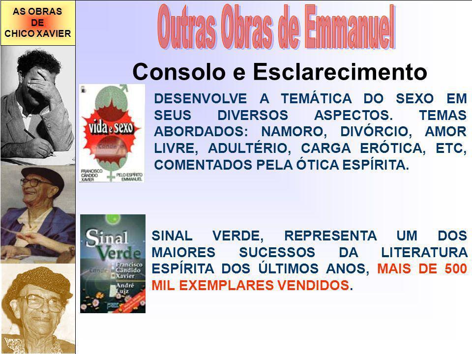AS OBRAS DE CHICO XAVIER Consolo e Esclarecimento DESENVOLVE A TEMÁTICA DO SEXO EM SEUS DIVERSOS ASPECTOS.