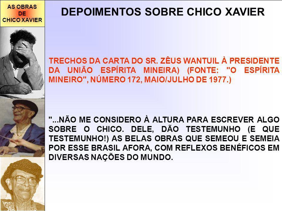 AS OBRAS DE CHICO XAVIER DEPOIMENTOS SOBRE CHICO XAVIER ...NÃO ME CONSIDERO À ALTURA PARA ESCREVER ALGO SOBRE O CHICO.