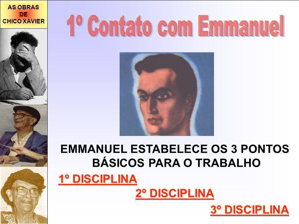 AS OBRAS DE CHICO XAVIER EMMANUEL ESTABELECE OS 3 PONTOS BÁSICOS PARA O TRABALHO 1º DISCIPLINA 2º DISCIPLINA 3º DISCIPLINA