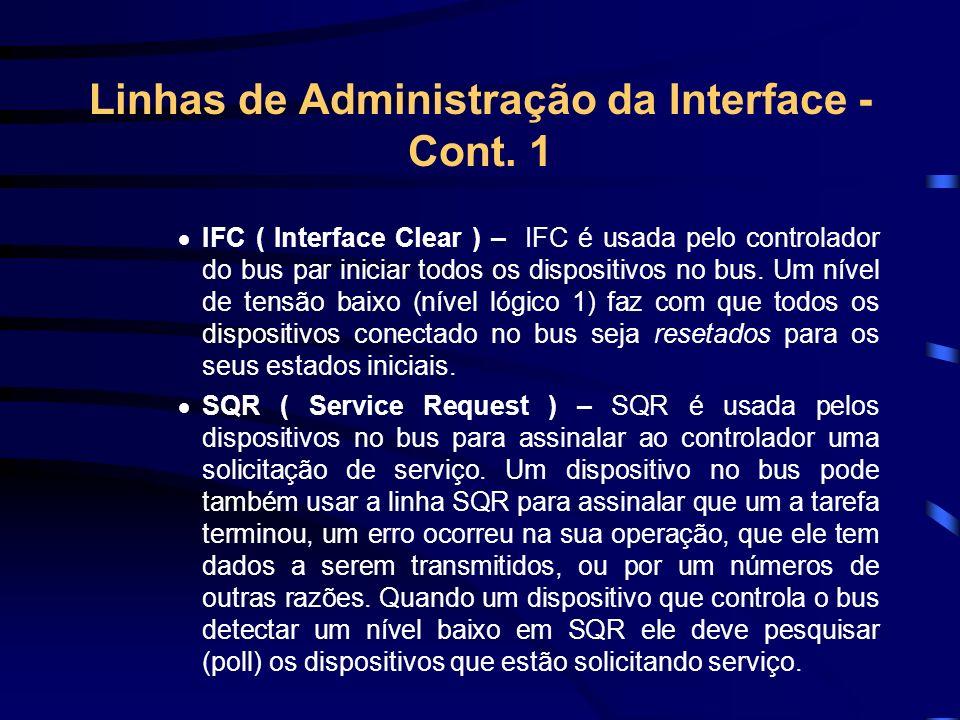 Linhas de Administração da Interface - Cont. 1 IFC ( Interface Clear ) – IFC é usada pelo controlador do bus par iniciar todos os dispositivos no bus.