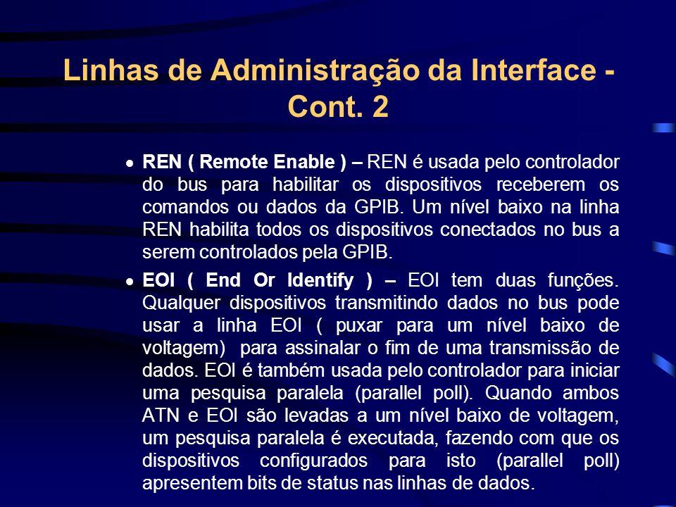 Linhas de Administração da Interface - Cont. 2 REN ( Remote Enable ) – REN é usada pelo controlador do bus para habilitar os dispositivos receberem os