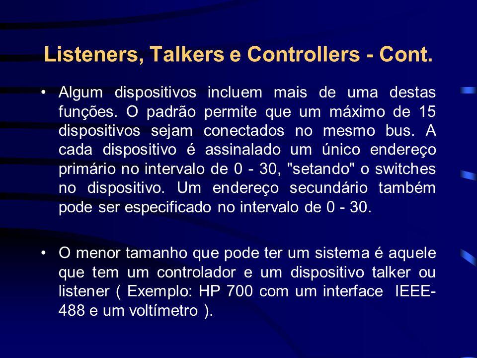 Listeners, Talkers e Controllers - Cont. Algum dispositivos incluem mais de uma destas funções. O padrão permite que um máximo de 15 dispositivos seja