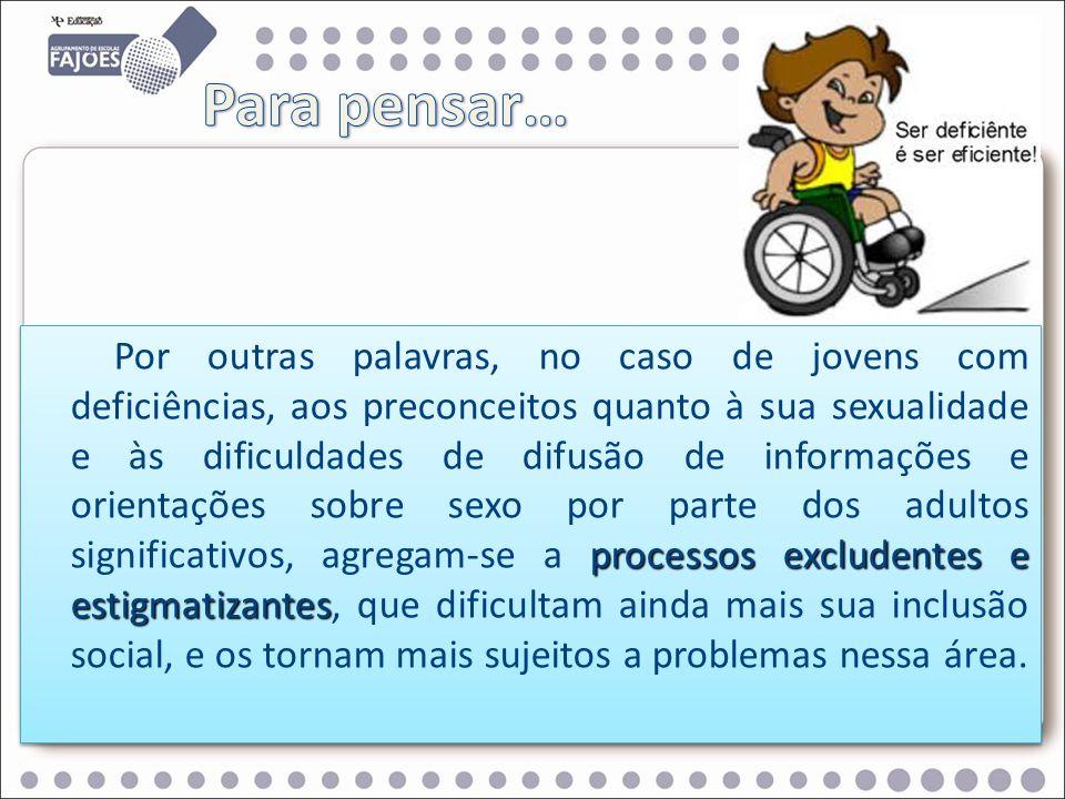 processos excludentes e estigmatizantes Por outras palavras, no caso de jovens com deficiências, aos preconceitos quanto à sua sexualidade e às dificu
