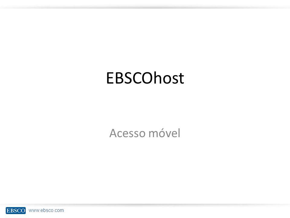 www.ebsco.com EBSCOhost Acesso móvel