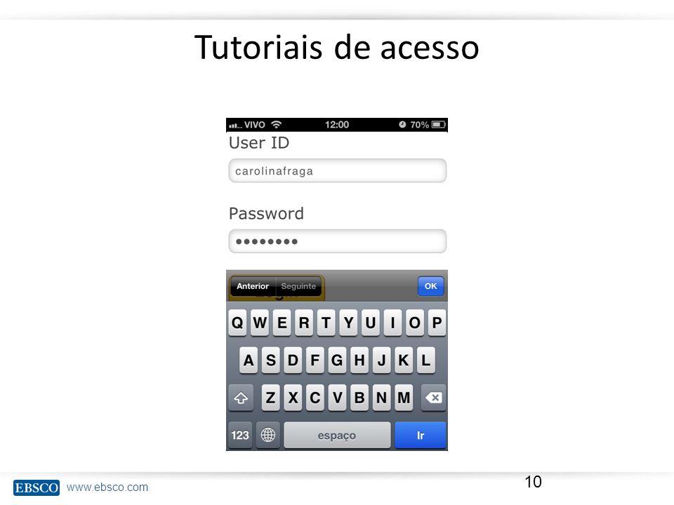 www.ebsco.com Tutoriais de acesso 10