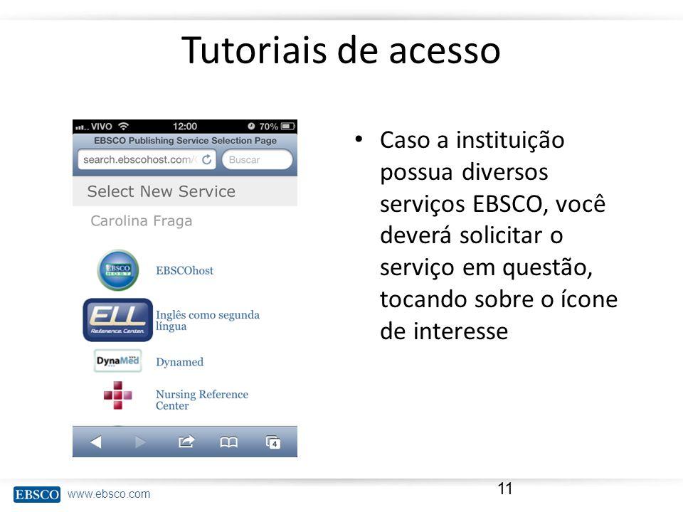 www.ebsco.com Tutoriais de acesso Caso a instituição possua diversos serviços EBSCO, você deverá solicitar o serviço em questão, tocando sobre o ícone
