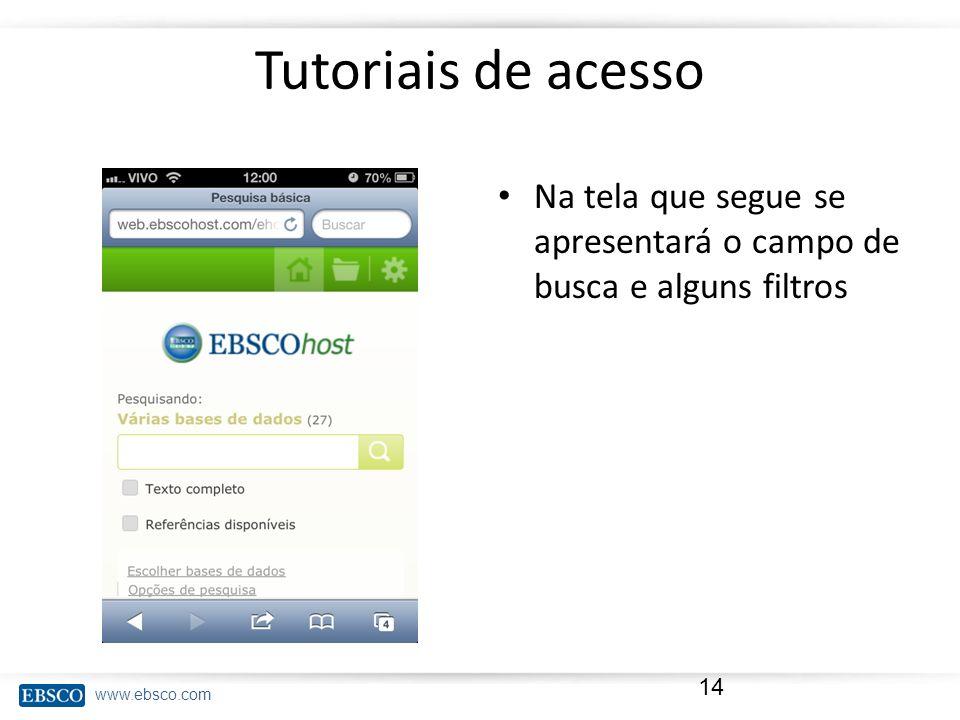 www.ebsco.com Tutoriais de acesso Na tela que segue se apresentará o campo de busca e alguns filtros 14