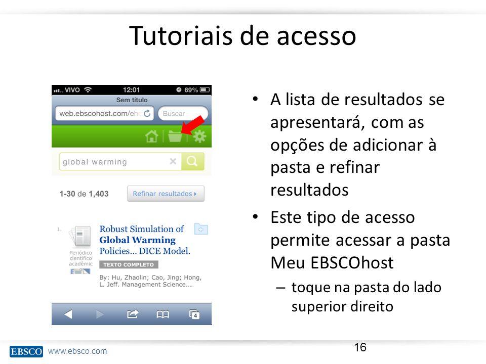 www.ebsco.com Tutoriais de acesso A lista de resultados se apresentará, com as opções de adicionar à pasta e refinar resultados Este tipo de acesso pe