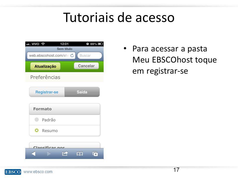 www.ebsco.com Tutoriais de acesso Para acessar a pasta Meu EBSCOhost toque em registrar-se 17