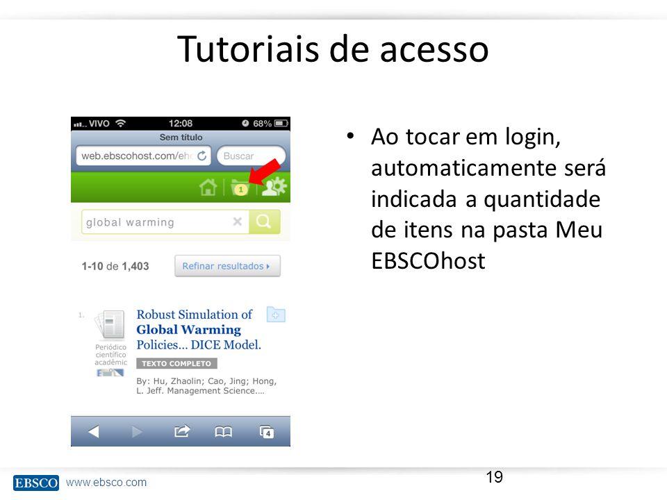 www.ebsco.com Tutoriais de acesso Ao tocar em login, automaticamente será indicada a quantidade de itens na pasta Meu EBSCOhost 19