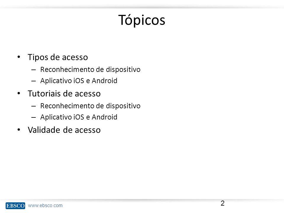 www.ebsco.com Tópicos Tipos de acesso – Reconhecimento de dispositivo – Aplicativo iOS e Android Tutoriais de acesso – Reconhecimento de dispositivo –