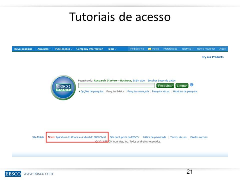 www.ebsco.com Tutoriais de acesso 21