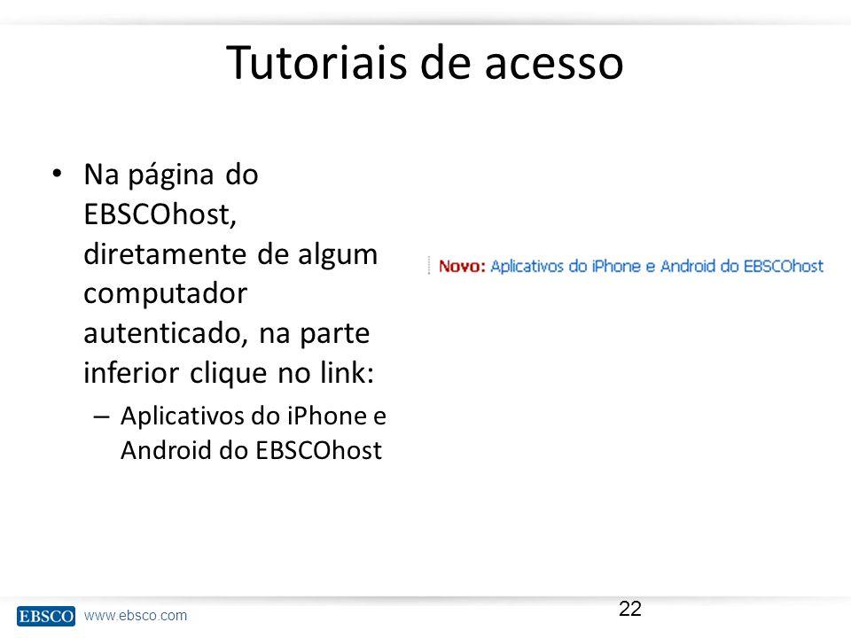 www.ebsco.com Tutoriais de acesso Na página do EBSCOhost, diretamente de algum computador autenticado, na parte inferior clique no link: – Aplicativos