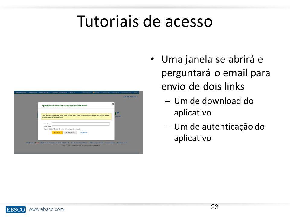 www.ebsco.com Tutoriais de acesso Uma janela se abrirá e perguntará o email para envio de dois links – Um de download do aplicativo – Um de autenticaç