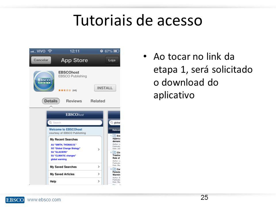 www.ebsco.com Tutoriais de acesso Ao tocar no link da etapa 1, será solicitado o download do aplicativo 25