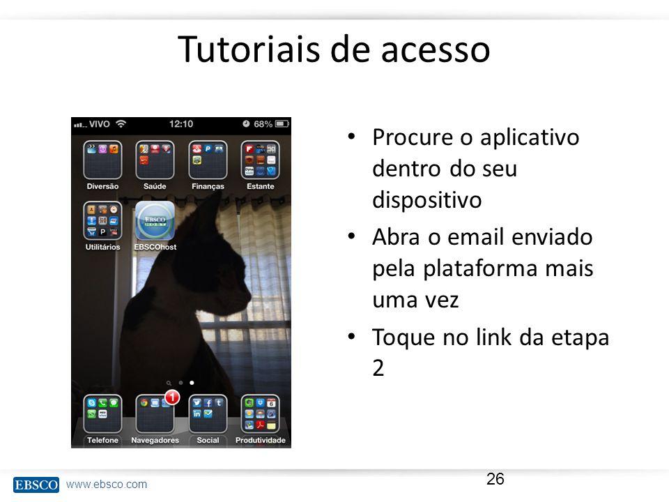 www.ebsco.com Tutoriais de acesso Procure o aplicativo dentro do seu dispositivo Abra o email enviado pela plataforma mais uma vez Toque no link da et