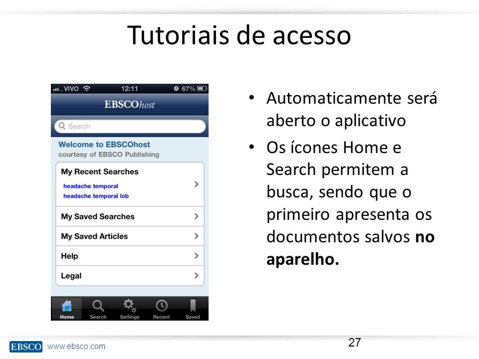 www.ebsco.com Tutoriais de acesso Automaticamente será aberto o aplicativo Os ícones Home e Search permitem a busca, sendo que o primeiro apresenta os