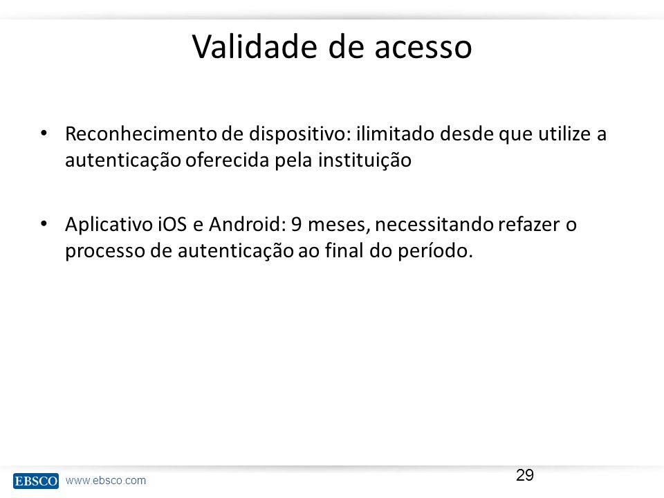 www.ebsco.com Validade de acesso Reconhecimento de dispositivo: ilimitado desde que utilize a autenticação oferecida pela instituição Aplicativo iOS e