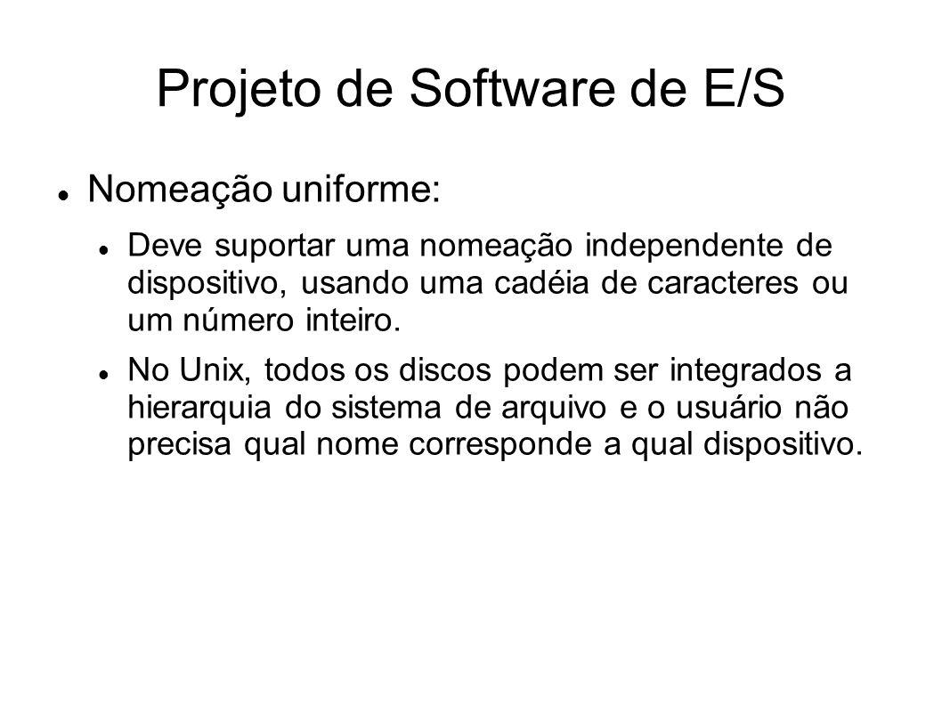 Projeto de Software de E/S Nomeação uniforme: Deve suportar uma nomeação independente de dispositivo, usando uma cadéia de caracteres ou um número int