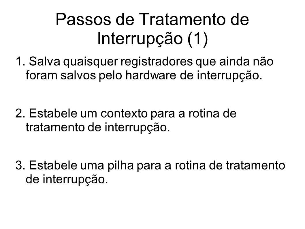 Passos de Tratamento de Interrupção (1) 1. Salva quaisquer registradores que ainda não foram salvos pelo hardware de interrupção. 2. Estabele um conte