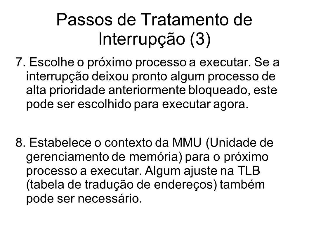 Passos de Tratamento de Interrupção (3) 7. Escolhe o próximo processo a executar. Se a interrupção deixou pronto algum processo de alta prioridade ant