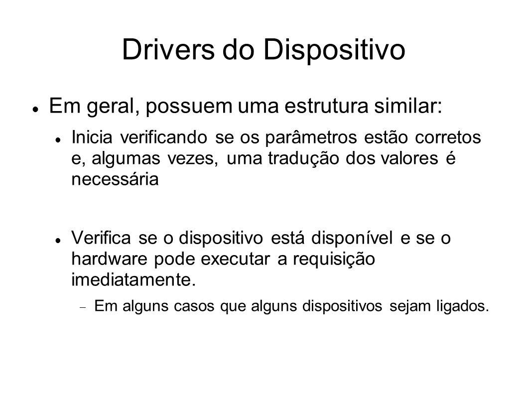 Drivers do Dispositivo Em geral, possuem uma estrutura similar: Inicia verificando se os parâmetros estão corretos e, algumas vezes, uma tradução dos