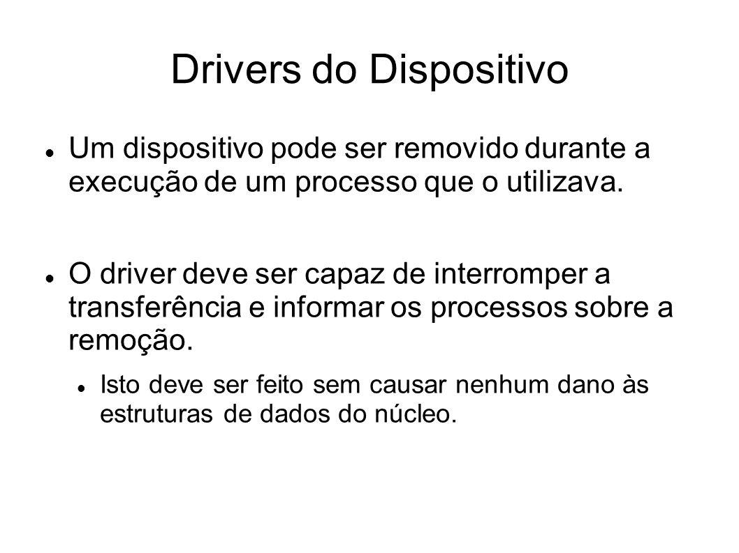 Drivers do Dispositivo Um dispositivo pode ser removido durante a execução de um processo que o utilizava.