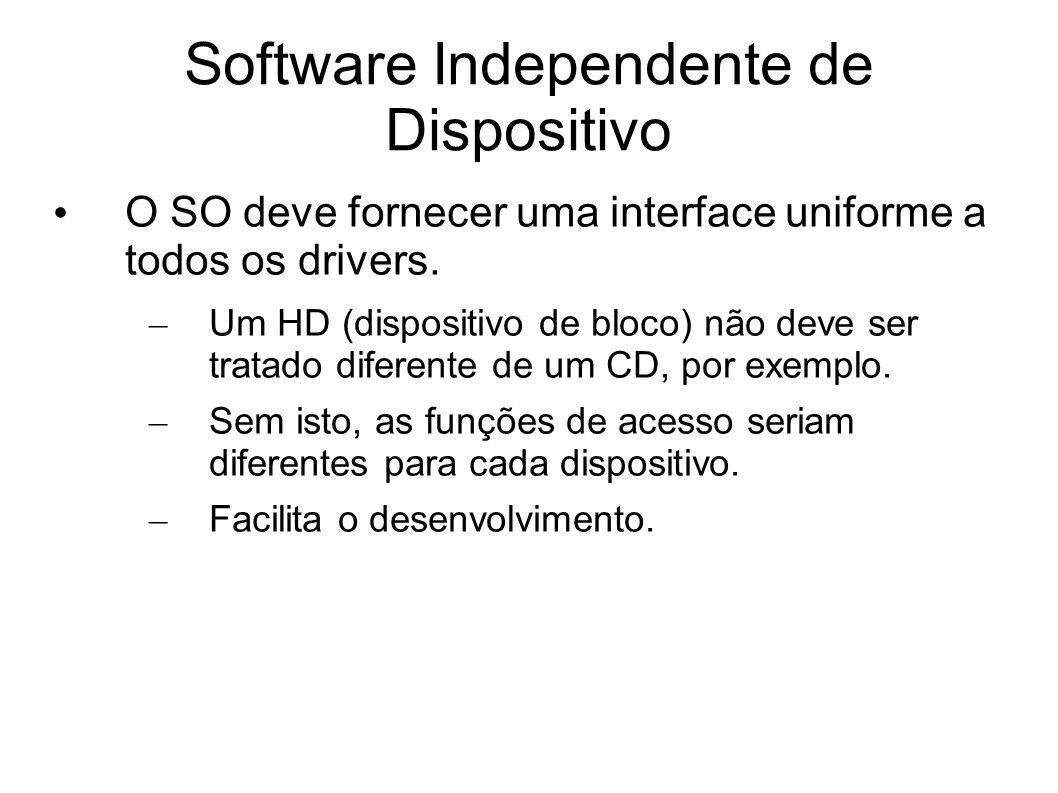 Software Independente de Dispositivo O SO deve fornecer uma interface uniforme a todos os drivers. – Um HD (dispositivo de bloco) não deve ser tratado