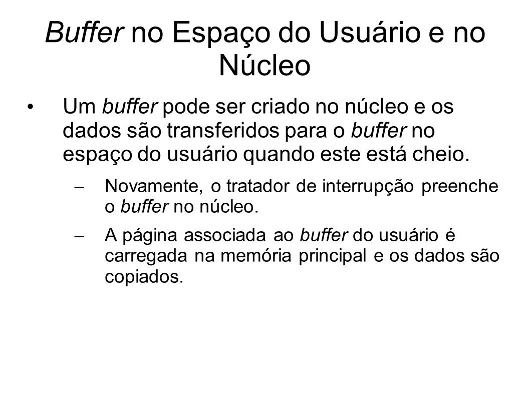 Buffer no Espaço do Usuário e no Núcleo Um buffer pode ser criado no núcleo e os dados são transferidos para o buffer no espaço do usuário quando este está cheio.