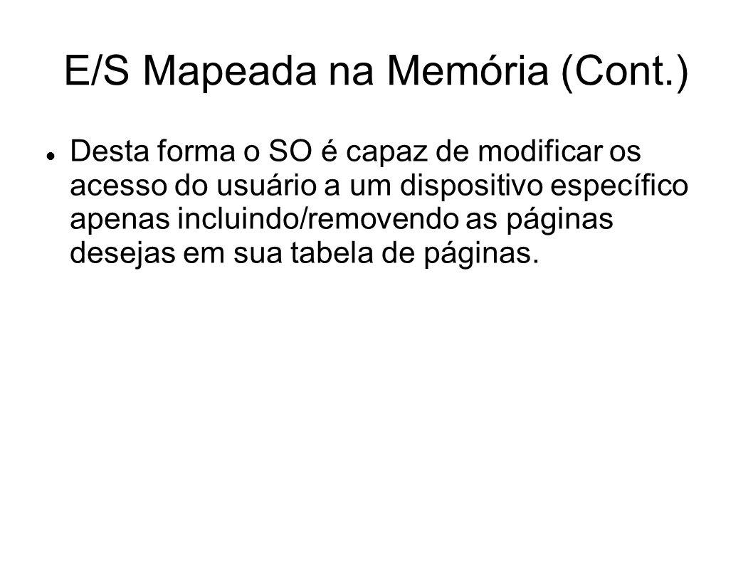 E/S Mapeada na Memória (Cont.) Desta forma o SO é capaz de modificar os acesso do usuário a um dispositivo específico apenas incluindo/removendo as pá