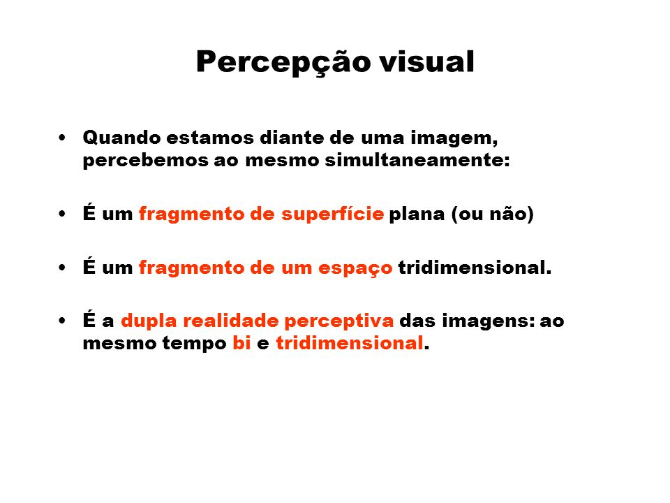 Percepção visual Quando estamos diante de uma imagem, percebemos ao mesmo simultaneamente: É um fragmento de superfície plana (ou não) É um fragmento de um espaço tridimensional.