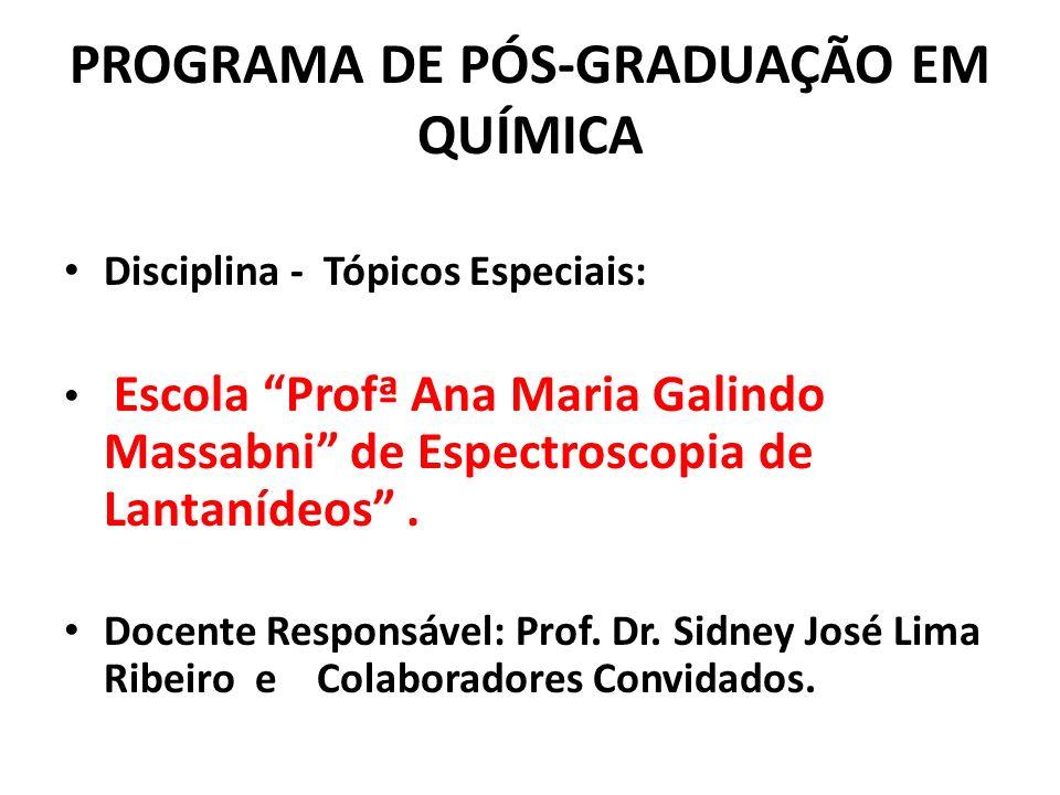 PROGRAMA DE PÓS-GRADUAÇÃO EM QUÍMICA Disciplina - Tópicos Especiais: Escola Profª Ana Maria Galindo Massabni de Espectroscopia de Lantanídeos. Docente