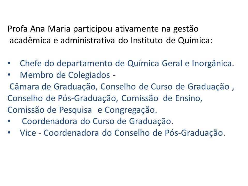 Profa Ana Maria participou ativamente na gestão acadêmica e administrativa do Instituto de Química: Chefe do departamento de Química Geral e Inorgânic