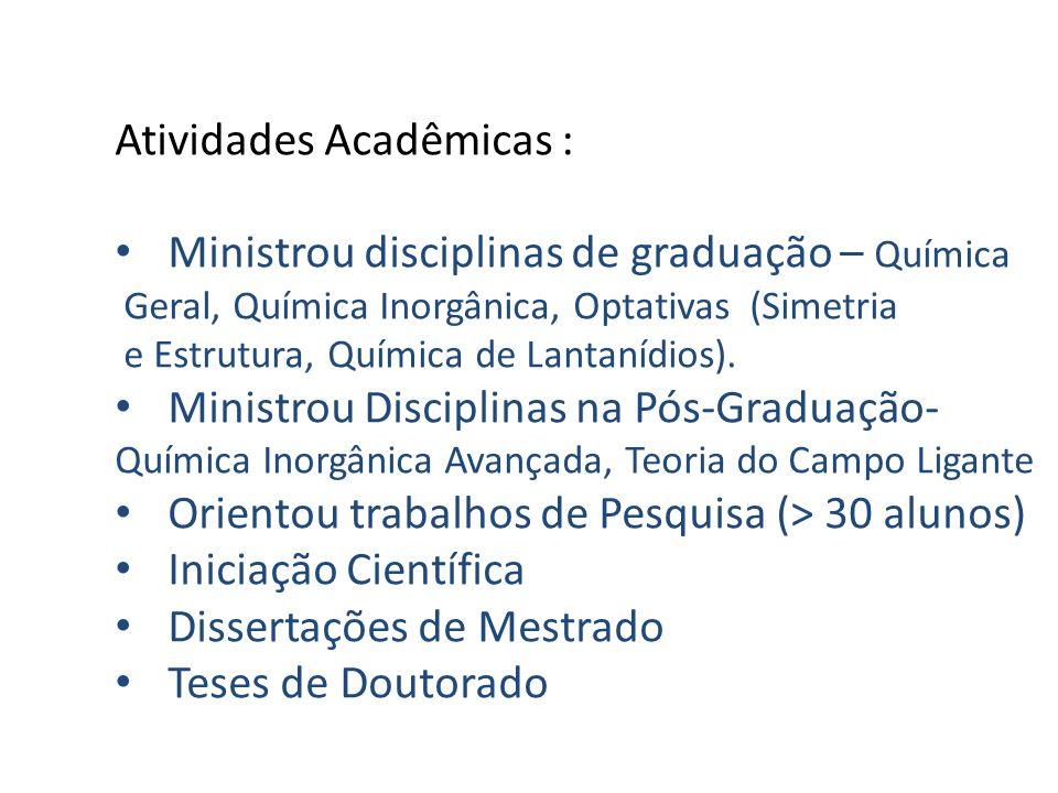 Atividades Acadêmicas : Ministrou disciplinas de graduação – Química Geral, Química Inorgânica, Optativas (Simetria e Estrutura, Química de Lantanídio